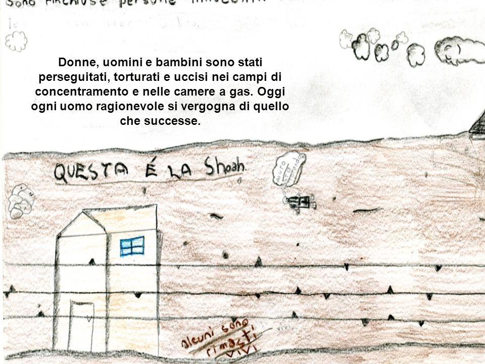 Donne, uomini e bambini sono stati perseguitati, torturati e uccisi nei campi di concentramento e nelle camere a gas. Oggi ogni uomo ragionevole si ve