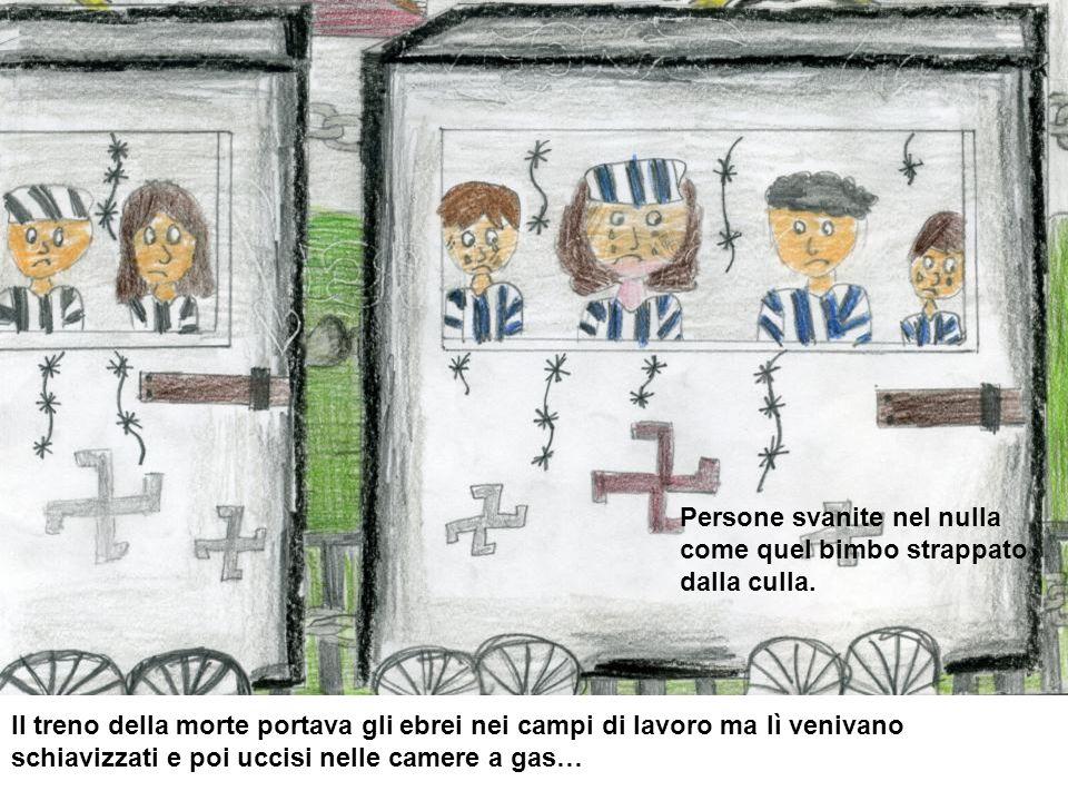 Il treno della morte portava gli ebrei nei campi di lavoro ma lì venivano schiavizzati e poi uccisi nelle camere a gas… Persone svanite nel nulla come quel bimbo strappato dalla culla.