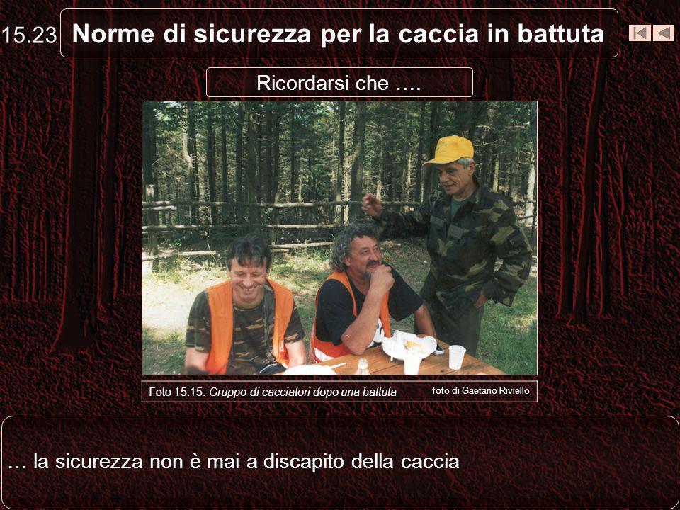 Norme di sicurezza per la caccia in battuta … la sicurezza non è mai a discapito della caccia 15.23 Foto 15.15: Gruppo di cacciatori dopo una battuta foto di Gaetano Riviello Ricordarsi che ….