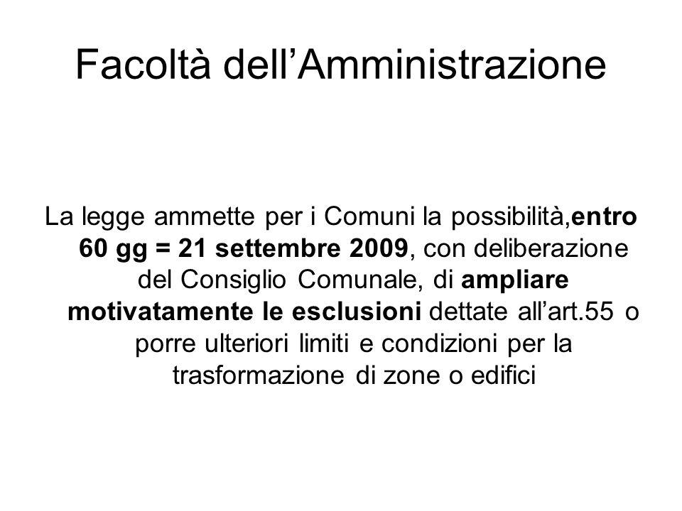 Facoltà dellAmministrazione La legge ammette per i Comuni la possibilità,entro 60 gg = 21 settembre 2009, con deliberazione del Consiglio Comunale, di