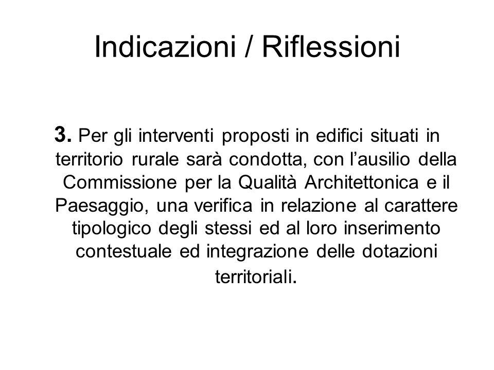 Indicazioni / Riflessioni 3. Per gli interventi proposti in edifici situati in territorio rurale sarà condotta, con lausilio della Commissione per la