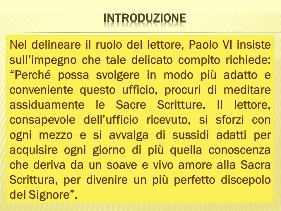 Nel delineare il ruolo del lettore, Paolo VI insiste sullimpegno che tale delicato compito richiede: Perché possa svolgere in modo più adatto e conven