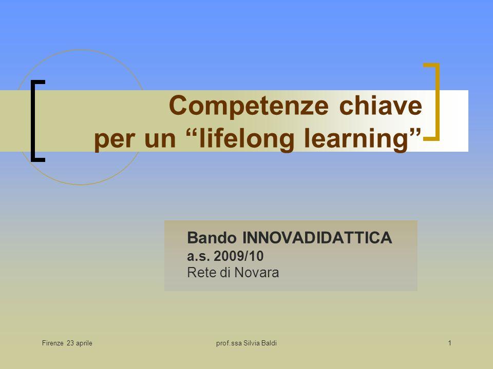 Firenze 23 aprileprof.ssa Silvia Baldi1 Competenze chiave per un lifelong learning Bando INNOVADIDATTICA a.s. 2009/10 Rete di Novara