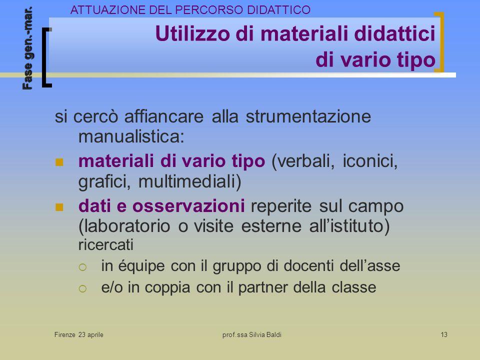 Firenze 23 aprileprof.ssa Silvia Baldi13 Utilizzo di materiali didattici di vario tipo si cercò affiancare alla strumentazione manualistica: materiali