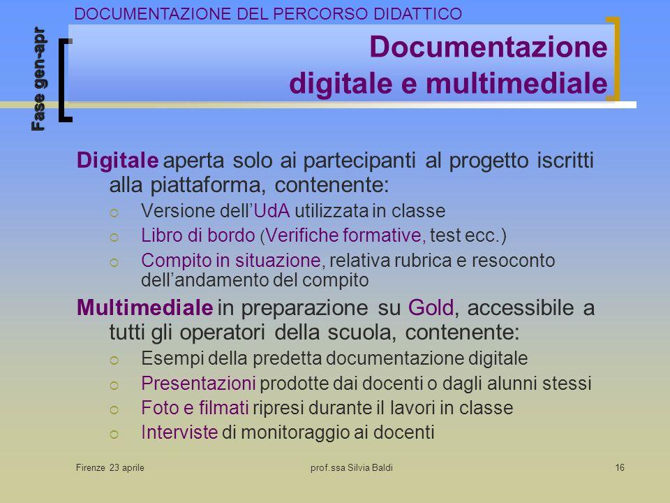 Firenze 23 aprileprof.ssa Silvia Baldi16 Documentazione digitale e multimediale Digitale aperta solo ai partecipanti al progetto iscritti alla piattaf