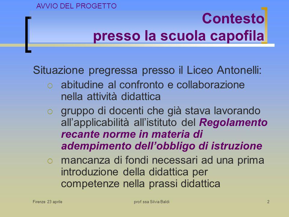 Firenze 23 aprileprof.ssa Silvia Baldi2 Contesto presso la scuola capofila Situazione pregressa presso il Liceo Antonelli: abitudine al confronto e co