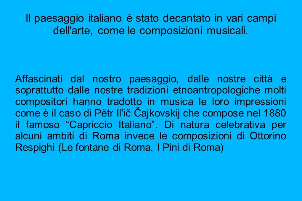 Il paesaggio italiano è stato decantato in vari campi dell'arte, come le composizioni musicali. Affascinati dal nostro paesaggio, dalle nostre città e