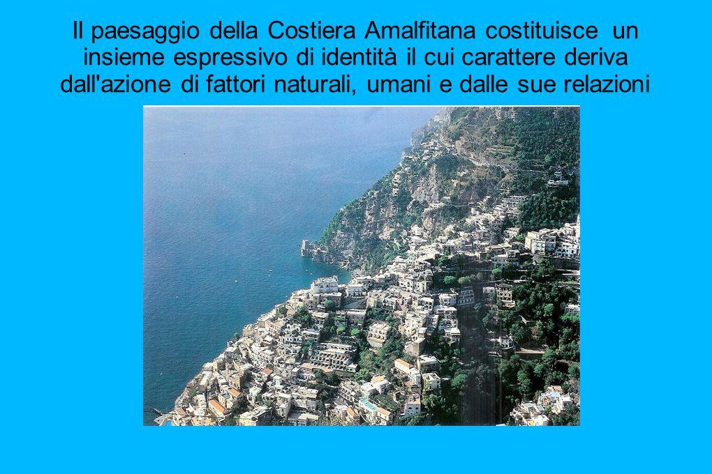 Il paesaggio della Costiera Amalfitana costituisce un insieme espressivo di identità il cui carattere deriva dall'azione di fattori naturali, umani e