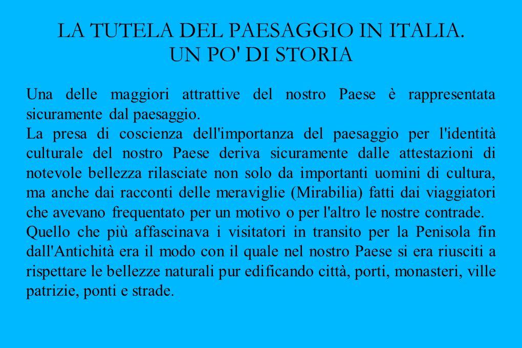 LA TUTELA DEL PAESAGGIO IN ITALIA. UN PO' DI STORIA Una delle maggiori attrattive del nostro Paese è rappresentata sicuramente dal paesaggio. La presa