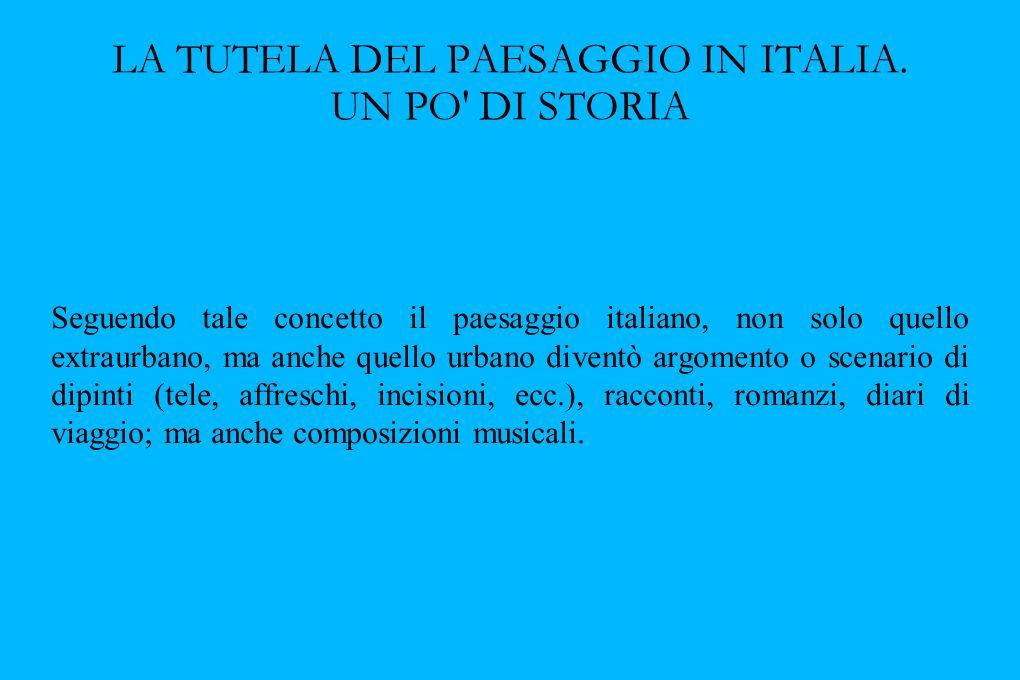 LA TUTELA DEL PAESAGGIO IN ITALIA. UN PO' DI STORIA Seguendo tale concetto il paesaggio italiano, non solo quello extraurbano, ma anche quello urbano
