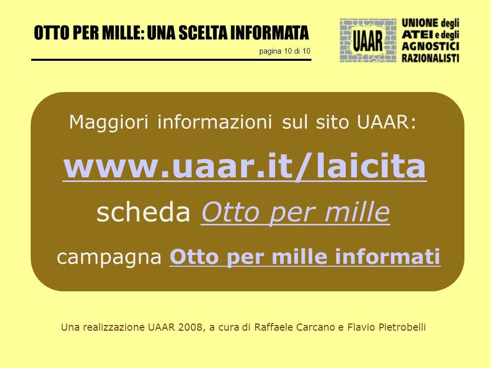 OTTO PER MILLE: UNA SCELTA INFORMATA pagina 10 di 10 scheda Otto per milleOtto per mille Maggiori informazioni sul sito UAAR: www.uaar.it/laicita Una