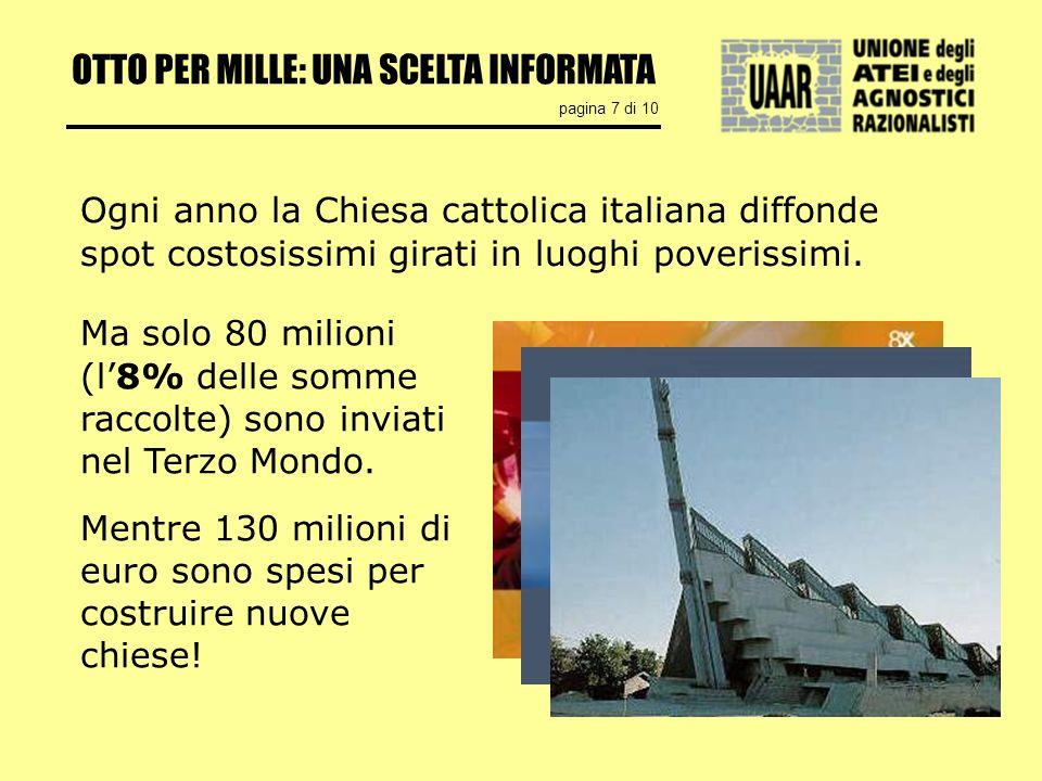 OTTO PER MILLE: UNA SCELTA INFORMATA pagina 7 di 10 Ogni anno la Chiesa cattolica italiana diffonde spot costosissimi girati in luoghi poverissimi.