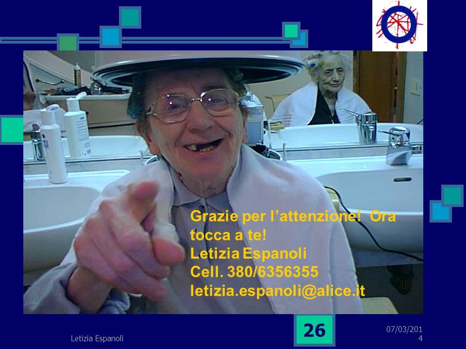 07/03/2014 Letizia Espanoli 26 Grazie per lattenzione! Ora tocca a te! Letizia Espanoli Cell. 380/6356355 letizia.espanoli@alice.it