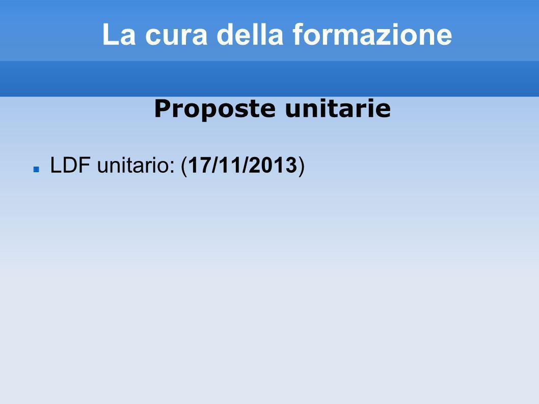 La cura della formazione Proposte unitarie LDF unitario: (17/11/2013)