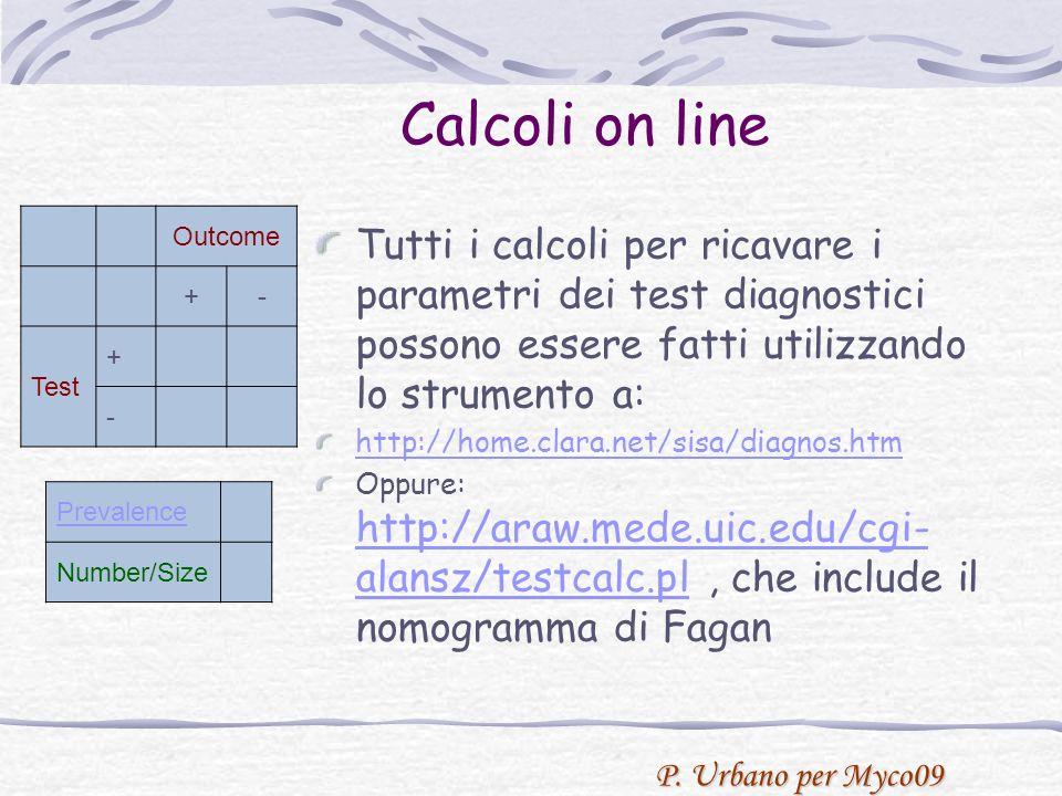 P. Urbano per Myco09 Calcoli on line Tutti i calcoli per ricavare i parametri dei test diagnostici possono essere fatti utilizzando lo strumento a: ht