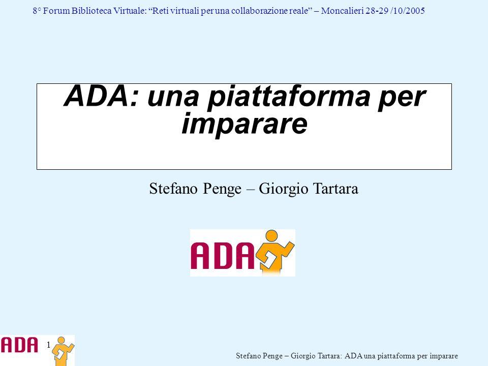 1 Stefano Penge – Giorgio Tartara: ADA una piattaforma per imparare 8° Forum Biblioteca Virtuale: Reti virtuali per una collaborazione reale – Moncali