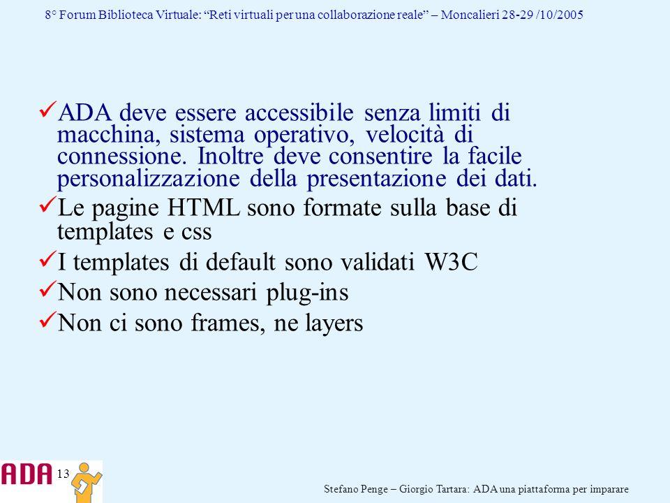 13 Stefano Penge – Giorgio Tartara: ADA una piattaforma per imparare 8° Forum Biblioteca Virtuale: Reti virtuali per una collaborazione reale – Moncal