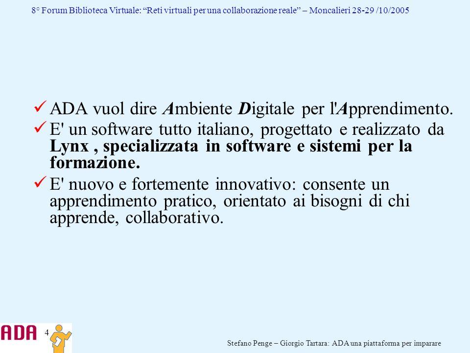 4 Stefano Penge – Giorgio Tartara: ADA una piattaforma per imparare 8° Forum Biblioteca Virtuale: Reti virtuali per una collaborazione reale – Moncali