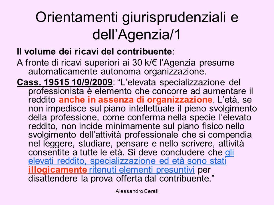 Alessandro Cerati Orientamenti giurisprudenziali e dellAgenzia/1 Il volume dei ricavi del contribuente: A fronte di ricavi superiori ai 30 k/ lAgenzia presume automaticamente autonoma organizzazione.
