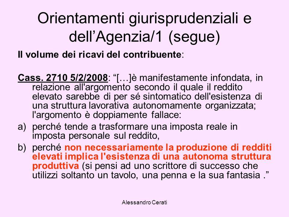 Alessandro Cerati Orientamenti giurisprudenziali e dellAgenzia/1 (segue) Il volume dei ricavi del contribuente: Cass. 2710 5/2/2008: […]è manifestamen