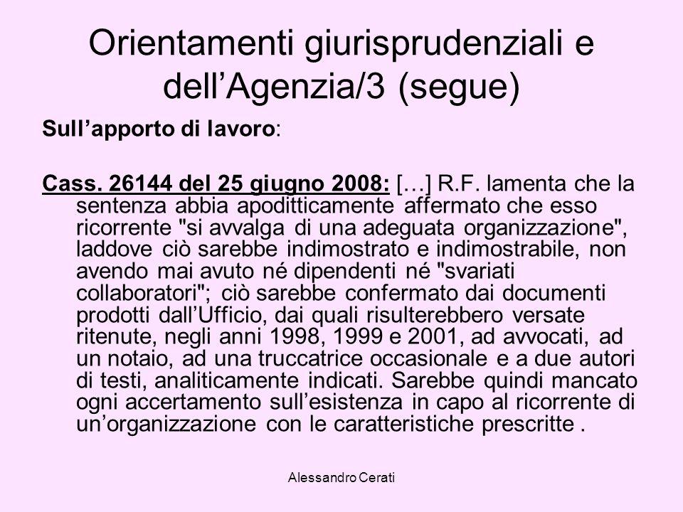 Alessandro Cerati Orientamenti giurisprudenziali e dellAgenzia/3 (segue) Sullapporto di lavoro: Cass. 26144 del 25 giugno 2008: […] R.F. lamenta che l