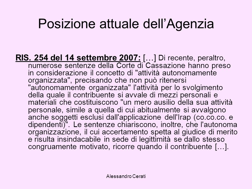 Alessandro Cerati Posizione attuale dellAgenzia RIS. 254 del 14 settembre 2007: […] Di recente, peraltro, numerose sentenze della Corte di Cassazione