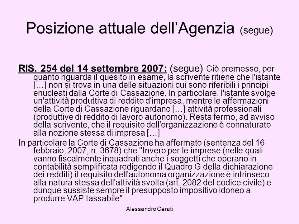 Alessandro Cerati Posizione attuale dellAgenzia (segue) RIS. 254 del 14 settembre 2007: (segue) Ciò premesso, per quanto riguarda il quesito in esame,