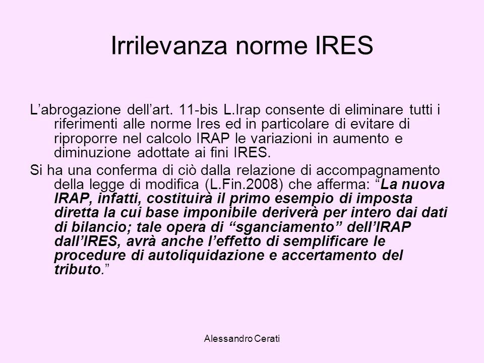 Alessandro Cerati Irrilevanza norme IRES Labrogazione dellart. 11-bis L.Irap consente di eliminare tutti i riferimenti alle norme Ires ed in particola
