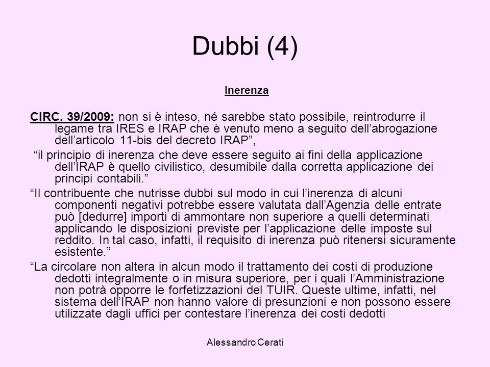 Alessandro Cerati Dubbi (4) Inerenza CIRC. 39/2009: non si è inteso, né sarebbe stato possibile, reintrodurre il legame tra IRES e IRAP che è venuto m