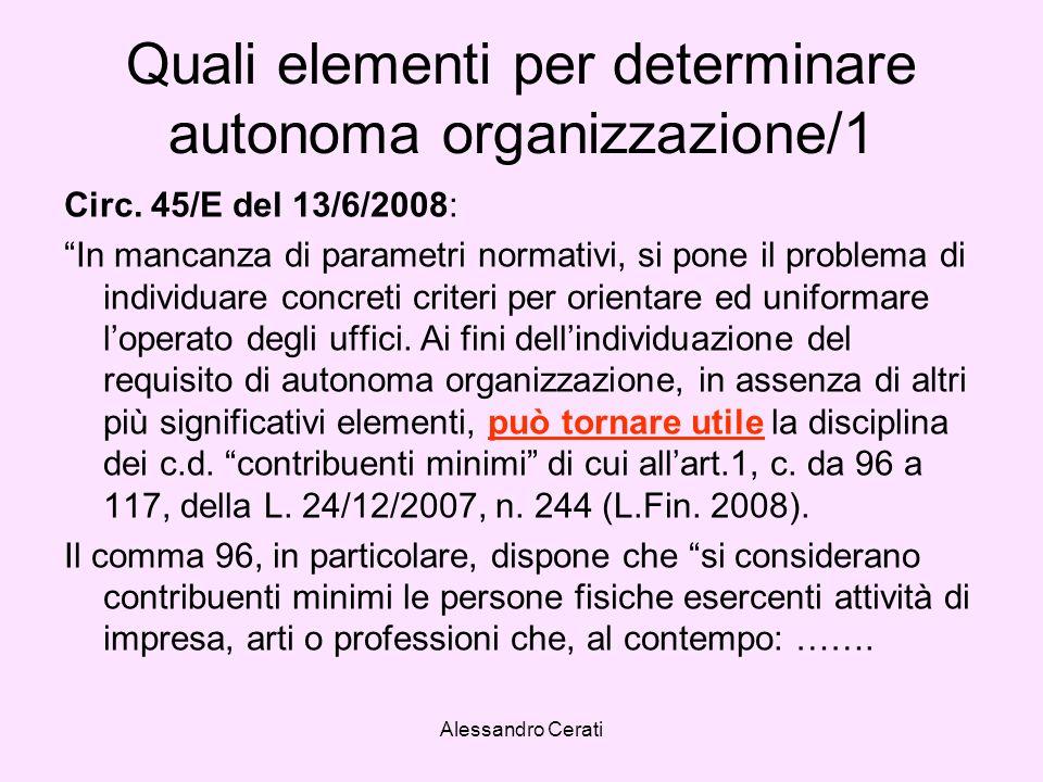Alessandro Cerati Quali elementi per determinare autonoma organizzazione/1 Circ. 45/E del 13/6/2008: In mancanza di parametri normativi, si pone il pr