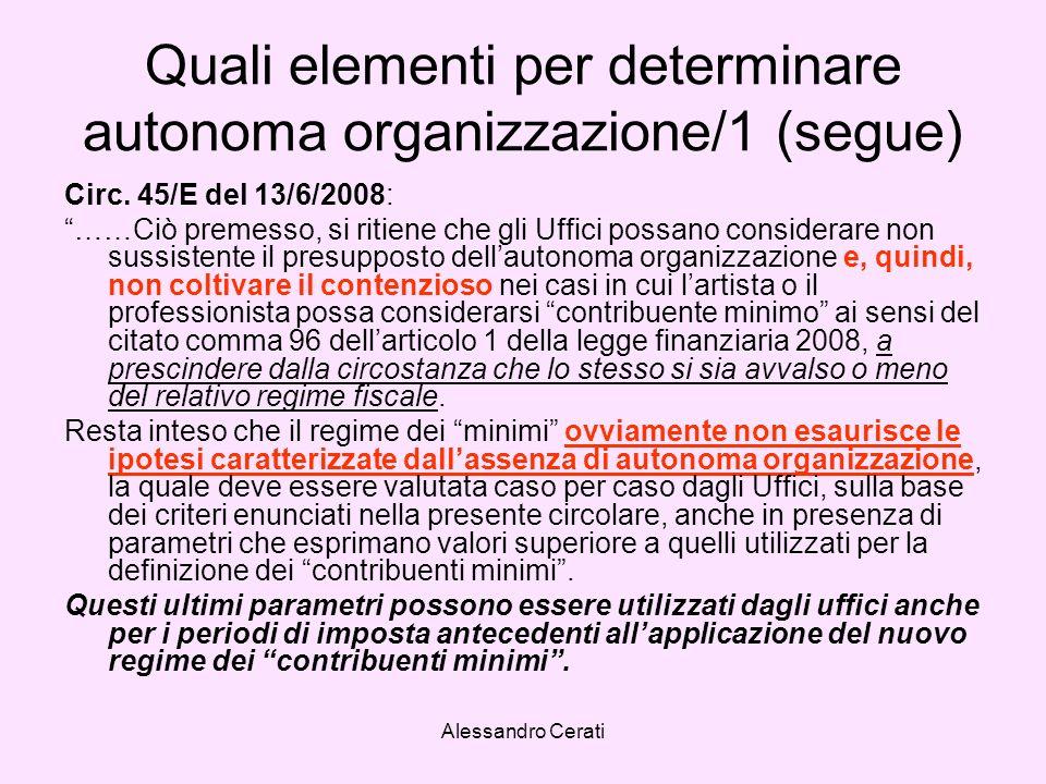 Alessandro Cerati Quali elementi per determinare autonoma organizzazione/1 (segue) Circ. 45/E del 13/6/2008: ……Ciò premesso, si ritiene che gli Uffici