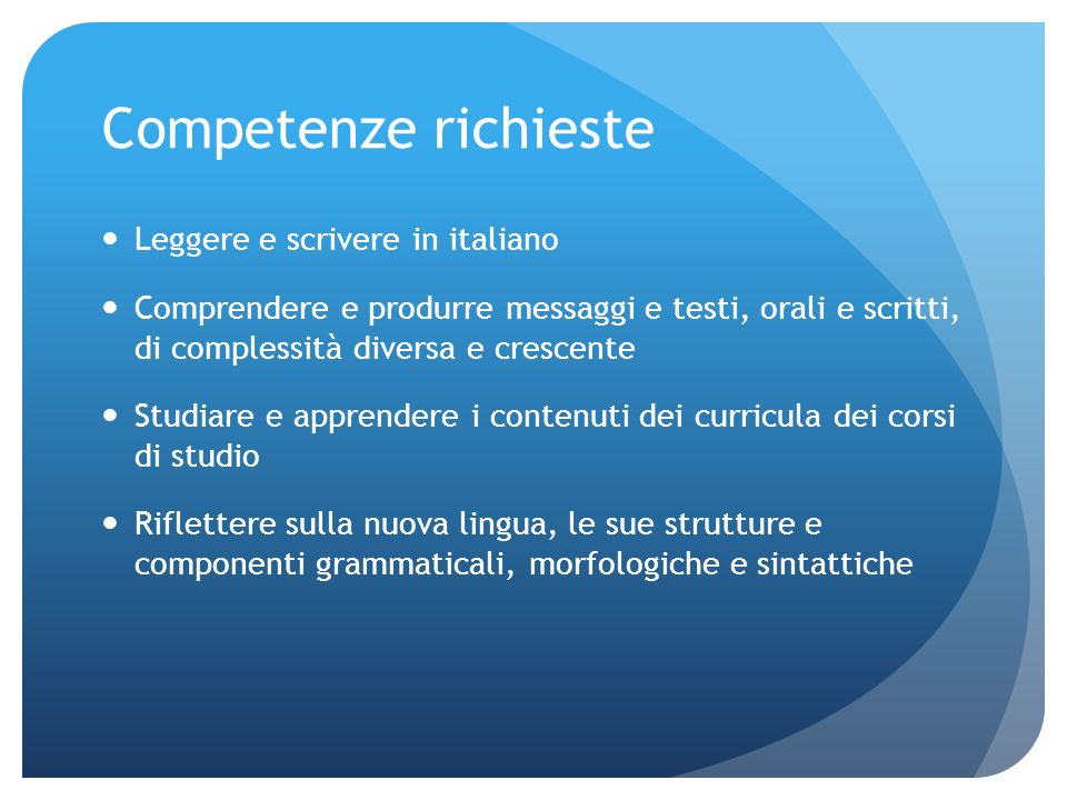 Finalità dei corsi Promuovere lacquisizione di una buona competenza nellitaliano scritto e parlato, nelle forme ricettive e produttive, per assicurare il successo accademico e lintegrazione sociale e culturale degli studenti stranieri.
