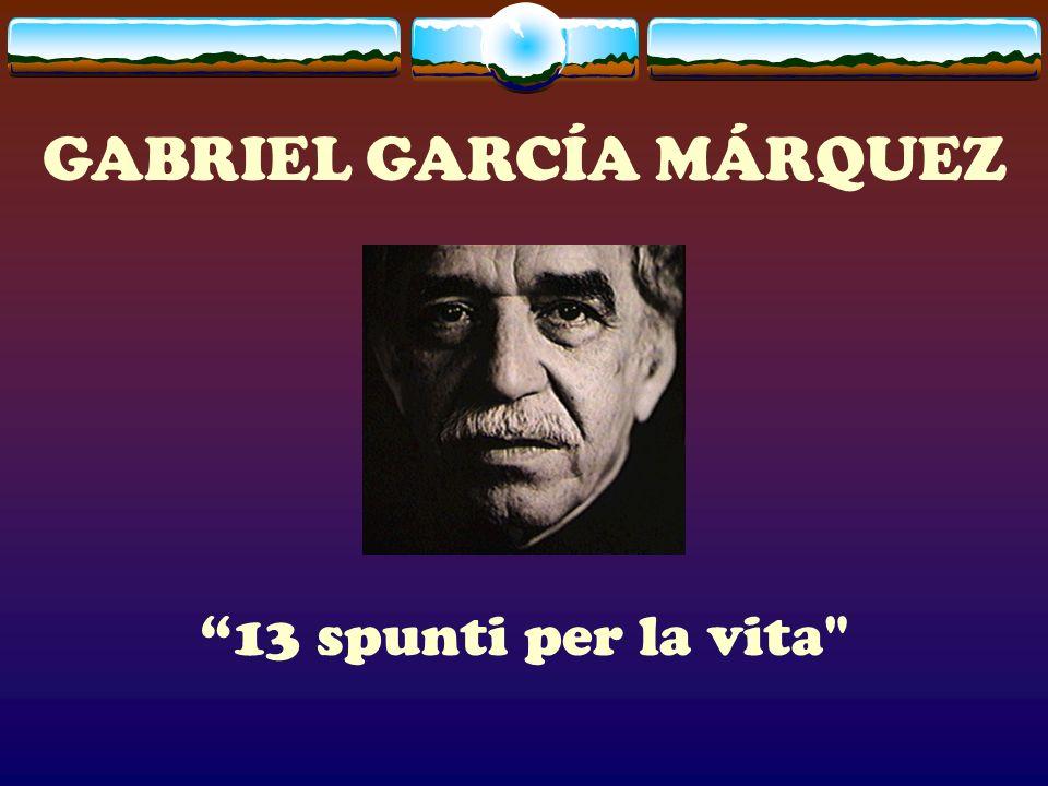 GABRIEL GARCÍA MÁRQUEZ 13 spunti per la vita