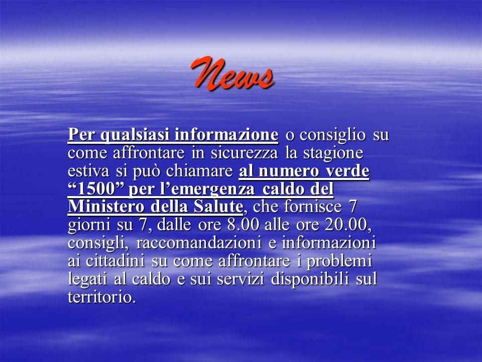 News Per qualsiasi informazione o consiglio su come affrontare in sicurezza la stagione estiva si può chiamare al numero verde 1500 per lemergenza cal