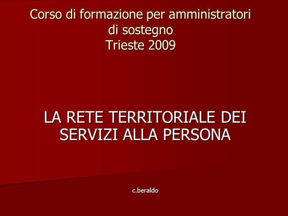 Corso di formazione per amministratori di sostegno Trieste 2009 LA RETE TERRITORIALE DEI SERVIZI ALLA PERSONA c.beraldo