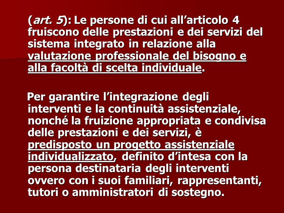 (art. 5):Le persone di cui allarticolo 4 fruiscono delle prestazioni e dei servizi del sistema integrato in relazione alla valutazione professionale d