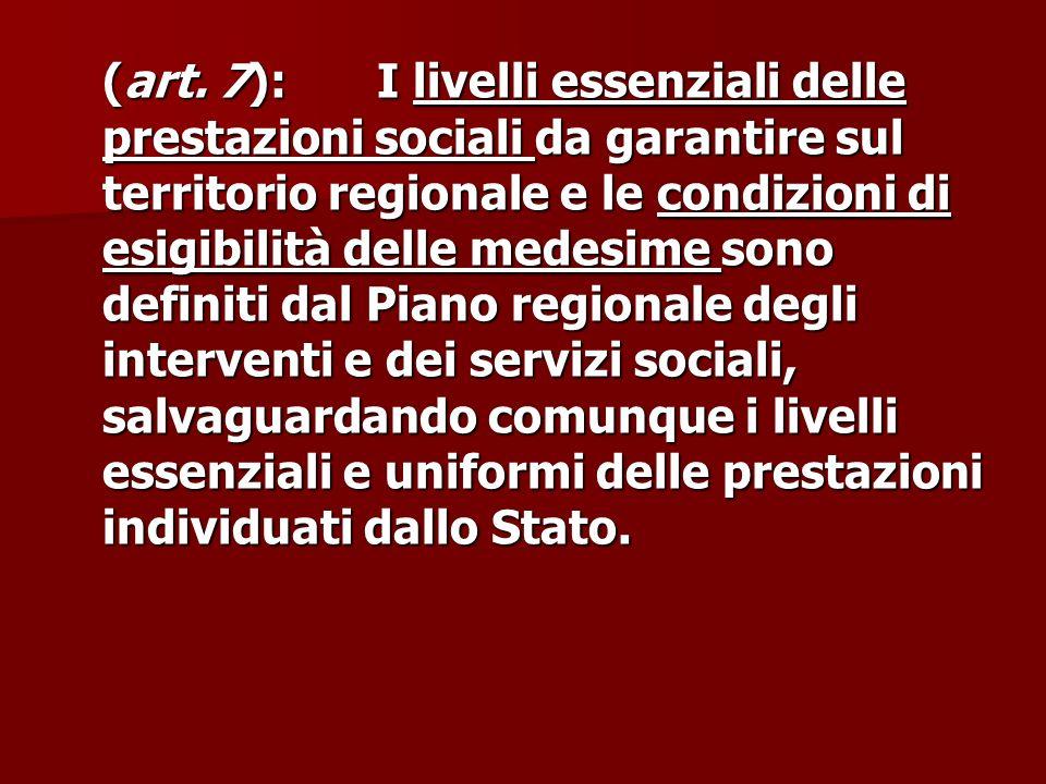 (art. 7):I livelli essenziali delle prestazioni sociali da garantire sul territorio regionale e le condizioni di esigibilità delle medesime sono defin