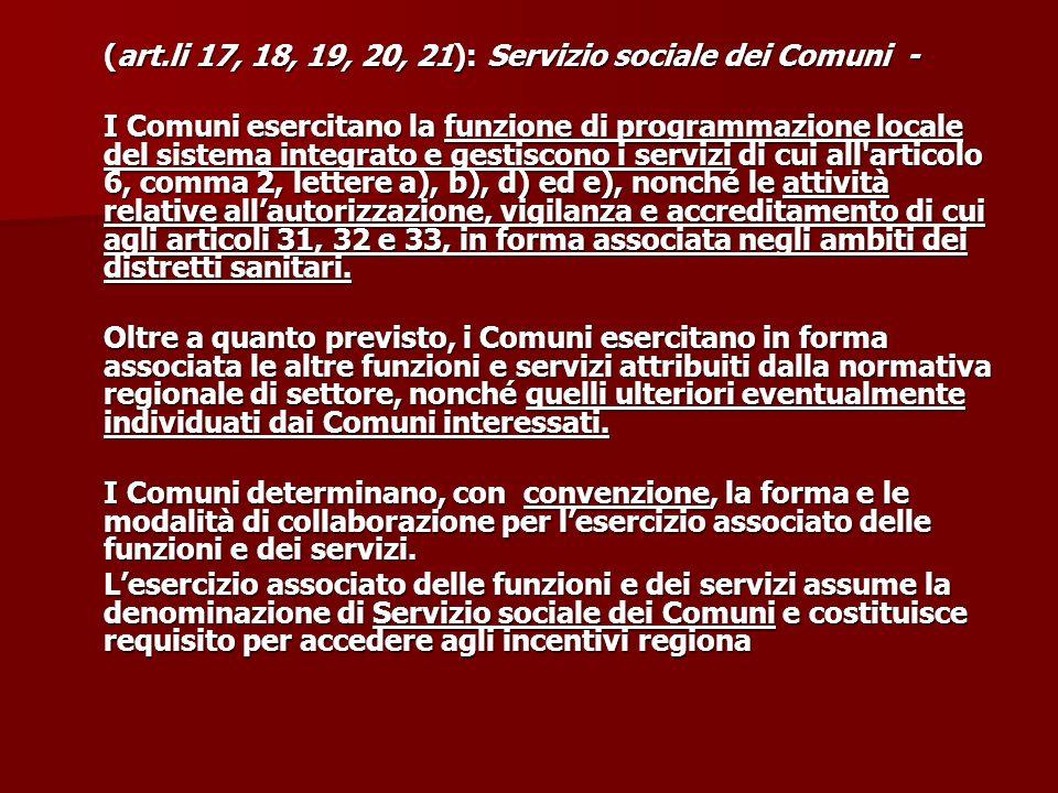 (art.li 17, 18, 19, 20, 21): Servizio sociale dei Comuni - I Comuni esercitano la funzione di programmazione locale del sistema integrato e gestiscono