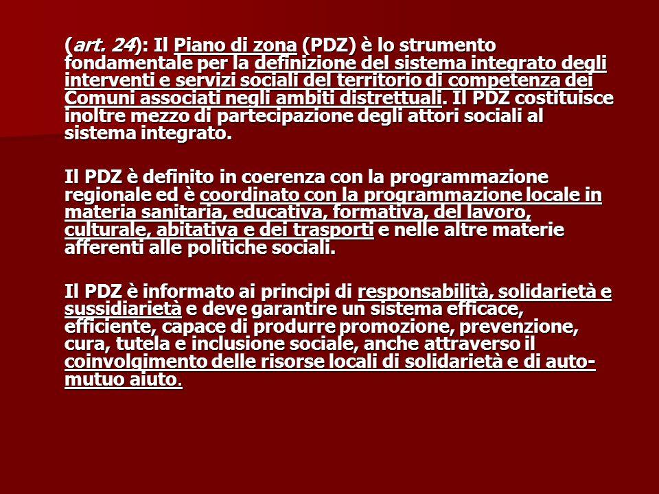 (art. 24): Il Piano di zona (PDZ) è lo strumento fondamentale per la definizione del sistema integrato degli interventi e servizi sociali del territor