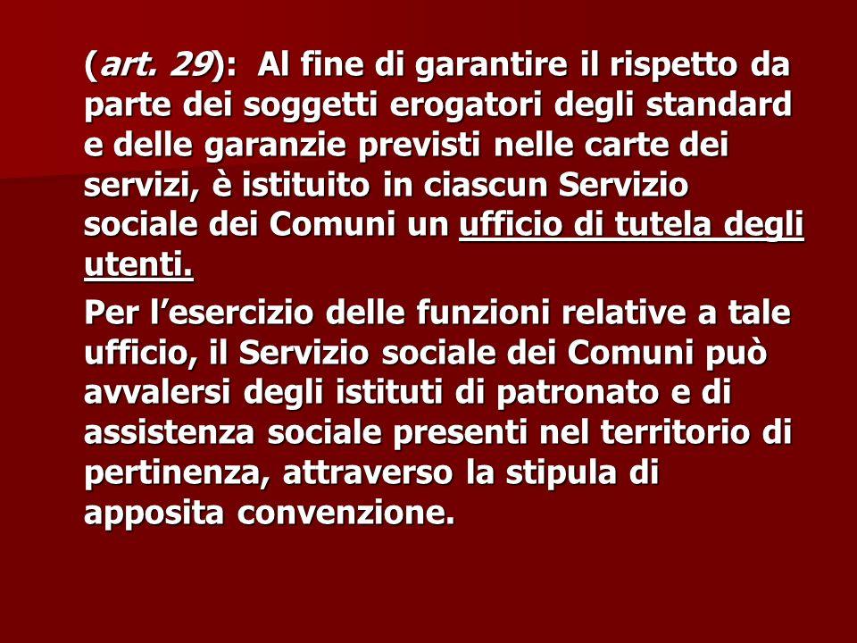 (art. 29): Al fine di garantire il rispetto da parte dei soggetti erogatori degli standard e delle garanzie previsti nelle carte dei servizi, è istitu