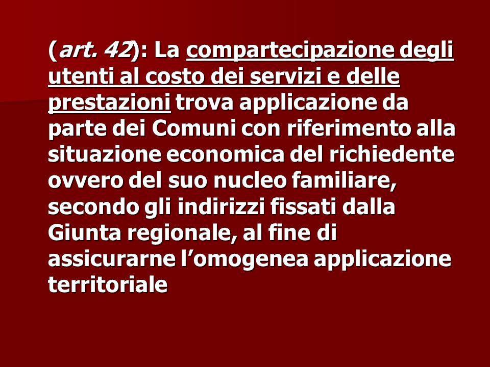 (art. 42): La compartecipazione degli utenti al costo dei servizi e delle prestazioni trova applicazione da parte dei Comuni con riferimento alla situ