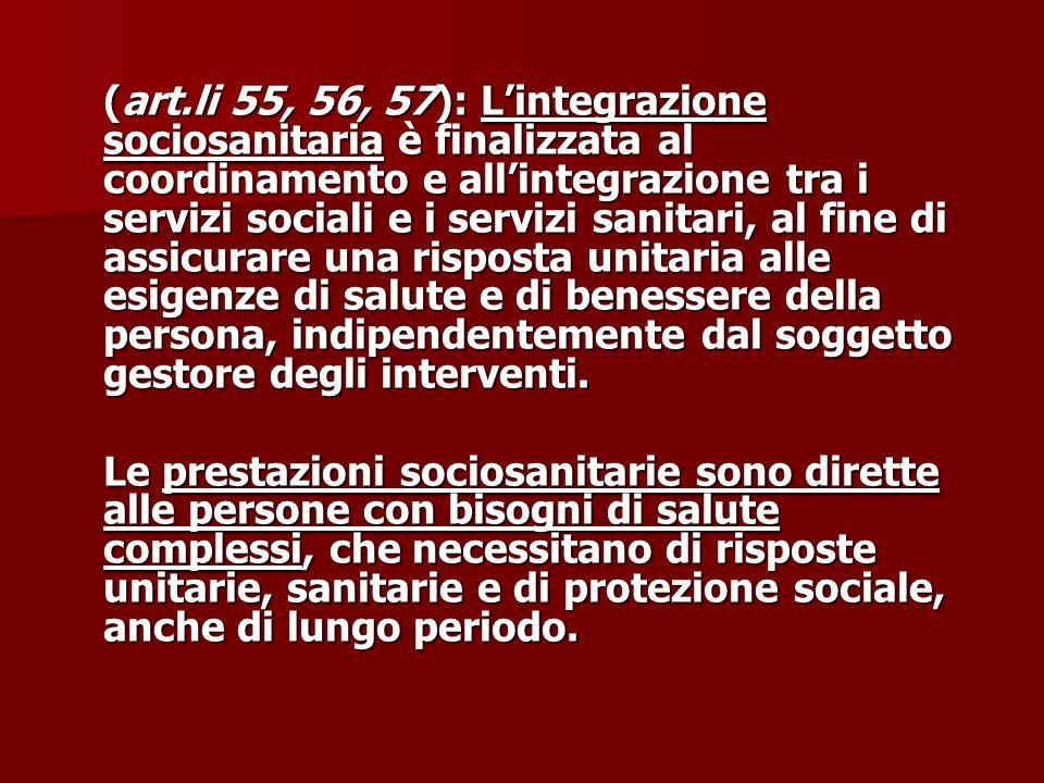 (art.li 55, 56, 57): Lintegrazione sociosanitaria è finalizzata al coordinamento e allintegrazione tra i servizi sociali e i servizi sanitari, al fine