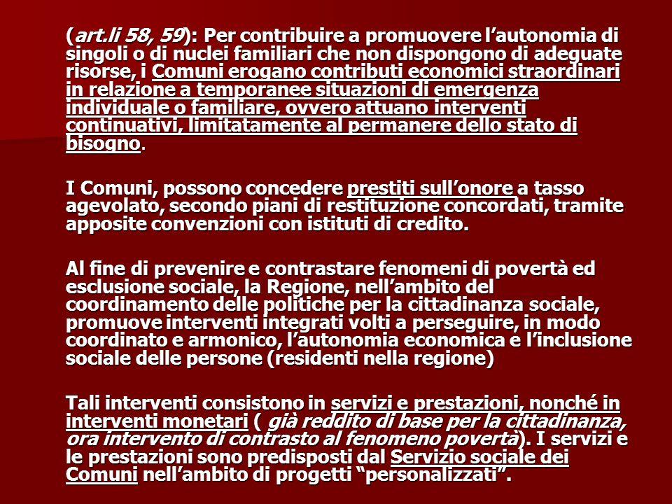 (art.li 58, 59): Per contribuire a promuovere lautonomia di singoli o di nuclei familiari che non dispongono di adeguate risorse, i Comuni erogano con