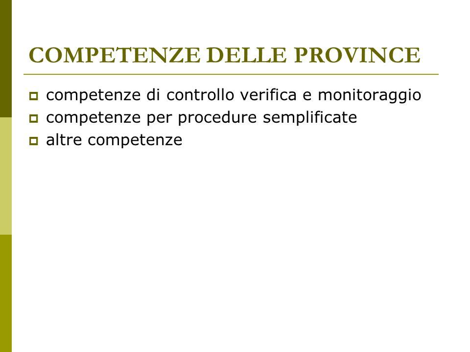 COMPETENZE DELLE PROVINCE competenze di controllo verifica e monitoraggio competenze per procedure semplificate altre competenze