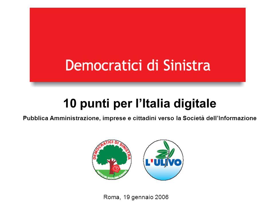 Democratici di Sinistra 10 punti per lItalia digitale Pubblica Amministrazione, imprese e cittadini verso la Società dellInformazione Roma, 19 gennaio