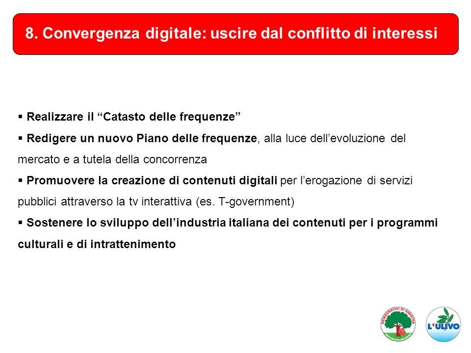 8. Convergenza digitale: uscire dal conflitto di interessi Realizzare il Catasto delle frequenze Redigere un nuovo Piano delle frequenze, alla luce de