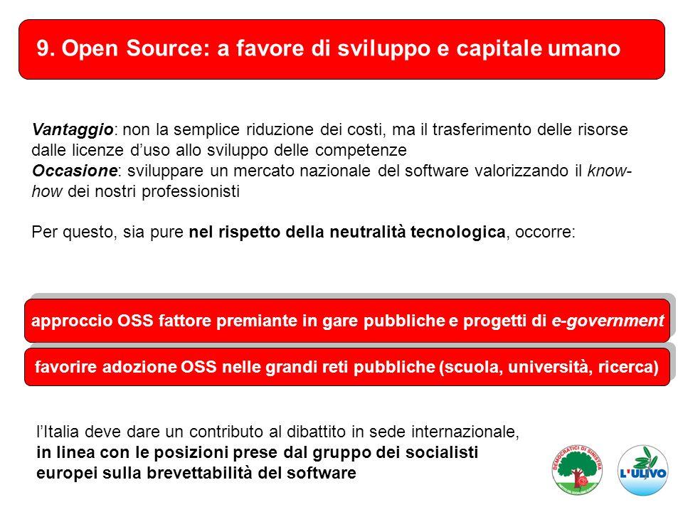 9. Open Source: a favore di sviluppo e capitale umano Vantaggio: non la semplice riduzione dei costi, ma il trasferimento delle risorse dalle licenze