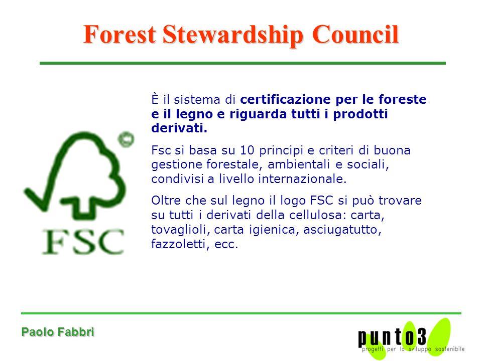 Paolo Fabbri Forest Stewardship Council È il sistema di certificazione per le foreste e il legno e riguarda tutti i prodotti derivati.