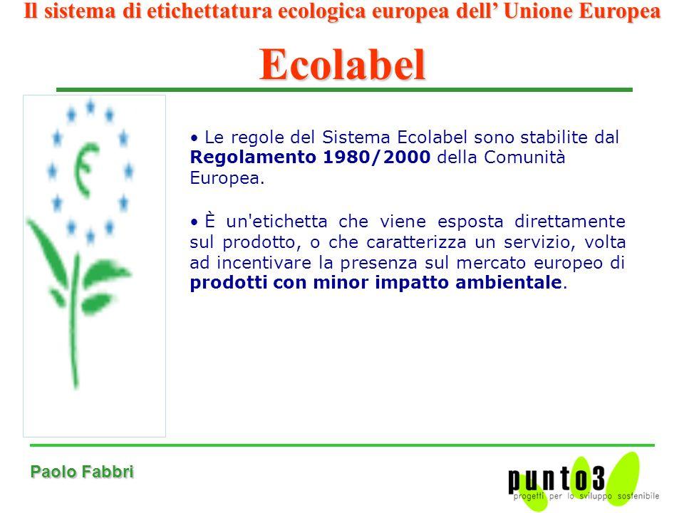 Paolo Fabbri Le regole del Sistema Ecolabel sono stabilite dal Regolamento 1980/2000 della Comunità Europea.
