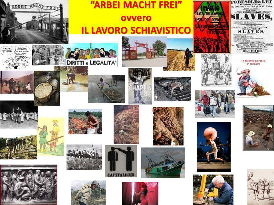 ARBEI MACHT FREI ovvero IL LAVORO SCHIAVISTICO
